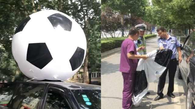 牙医开车顶2米充气足球,招来交警