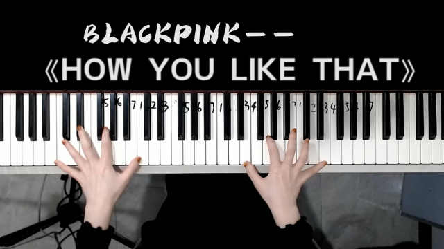 BLACKPINK——《HOW YOU LIKE THAT》钢琴演奏教学