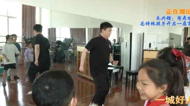 一城好人丨朱兴镭:用舞蹈为特殊孩子开启一扇窗